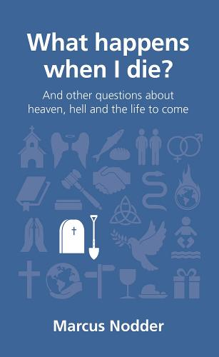 What happens when I die?: and other questions about heaven, hell and the life to come - Questions Christians Ask (Paperback)