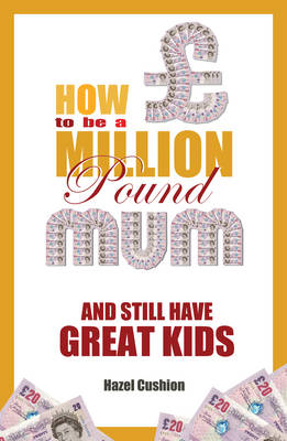How To Be a Million Pound Mum: And Still Have Great Kids - How to Be A Million Pound Mum 4 (Paperback)