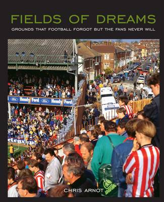 Fields of Dreams: Grounds that football forgot but the fans never will (Paperback)
