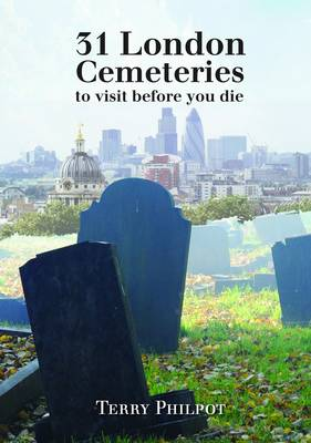 31 London Cemeteries: To Visit Before You Die (Paperback)