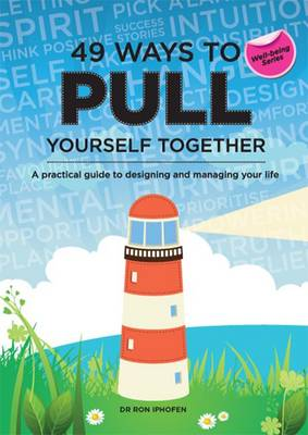 49 Ways to Pull Yourself Together: A Practical Guide to Designing and Managing Your Life - Well-Being 4 (Paperback)