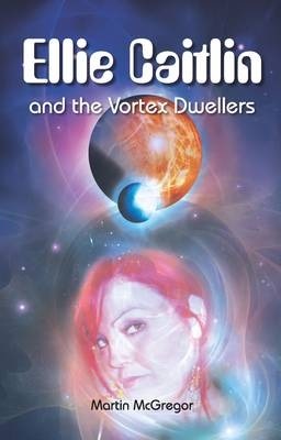 Ellie Caitlin and the Vortex Dwellers (Paperback)