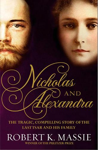 Nicholas and Alexandra: The Tragic, Compelling Story of the Last Tsar and his Family - Great Lives (Hardback)