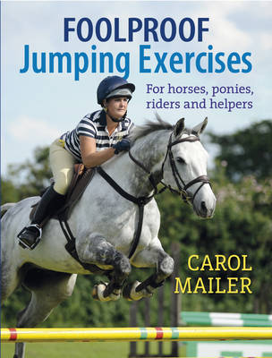 Foolproof Jumping Exercises: For Horses, Ponies, Riders and Helpers (Paperback)