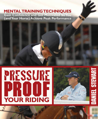 Pressure Proof Your Riding: Mental Training Techniques to Gain Confidence and Get Motivated So You (and Your Horse) Achieve Peak Performance (Paperback)