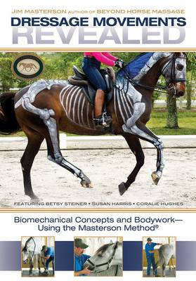 Dressage Movements Revealed: Biomechanical Concepts and Bodywork - Using the Masterson Method (DVD video)