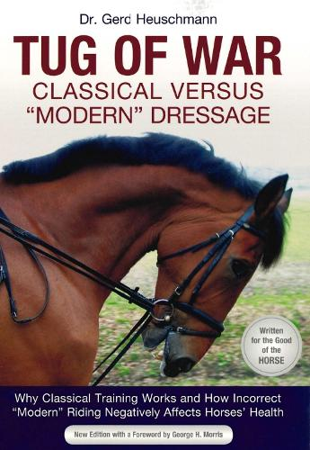 Tug of War: Classical Versus 'Modern' Dressage: Why Classic Training Works and How Incorrect 'Modern' Riding Negatively Affects Horses' Health (Paperback)
