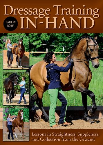 Dressage Training In-Hand: Lessons in Straightness, Suppleness, and Collection from the Gound (Hardback)