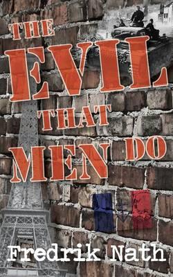 The Evil That Men Do - A World War II Adventure Novel - World War 2 Adventures Series (Paperback)