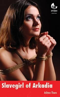 Slavegirl of Arkadia: v. I: The Naked Saga (a BDSM Novel) - Silver Moon (Paperback)