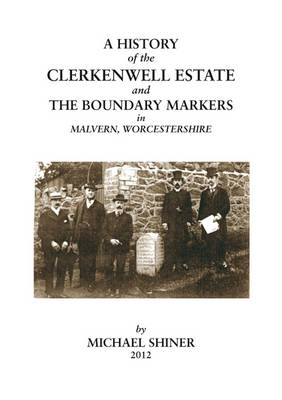 A History of the Clerkenwell Estate and the Boundary Markers in Malvern, Worcestershire (Paperback)