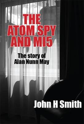 The Atom Spy and MI5: The Story of Alan Nunn May (Paperback)