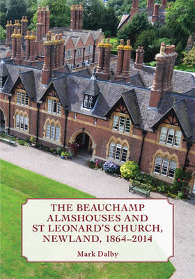 The Beauchamp Almshouses and St Leonard's Church, Newland 1864-2014 (Paperback)