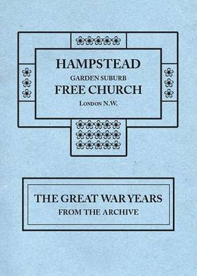 Hampstead Garden Suburb Free Church London N.W.: The Great War Years from the Archive (Paperback)
