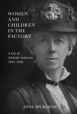 Women and Children in the Factory: A Life of Adelaide Anderson (1863-1936) (Paperback)
