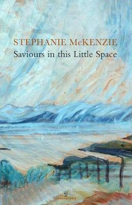Saviours in This Little Space for Now: Poems for Emily Carr and Vincent Van Gogh (Paperback)