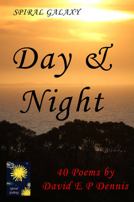 Day and Night: 40 Poems by David E. P. Dennis - Spiral Galaxy Series 1 (Spiral bound)