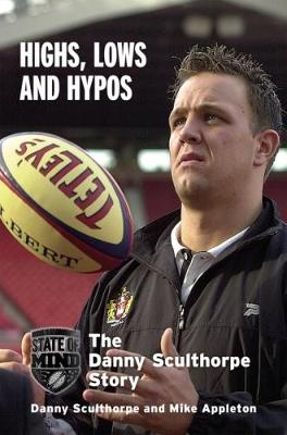 Highs, Lows and Hypos: The Danny Sculthorpe Story (Hardback)