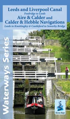 Leeds and Liverpool Canal - Foulridge to Sowerby Bridge: Aire and Calder and Calder and Hebble Navigations from Leeds to Knottingley and Castleford to Sowerby Bridge - Waterways Series (Sheet map, folded)