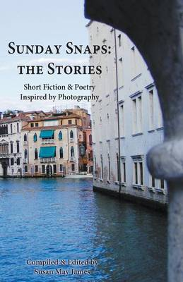 Sunday Snaps: the Stories: Short Fiction & Poetry Inspired by Photography (Paperback)