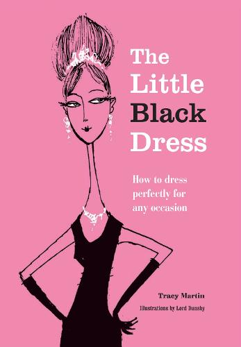 The Little Black Dress: How to Dress Perfectly for Any Occasion (Hardback)