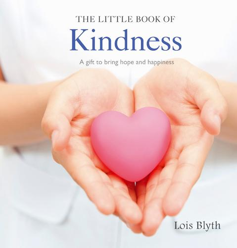 The Little Book of Kindness: A Gift to Bring Hope and Happiness (Hardback)