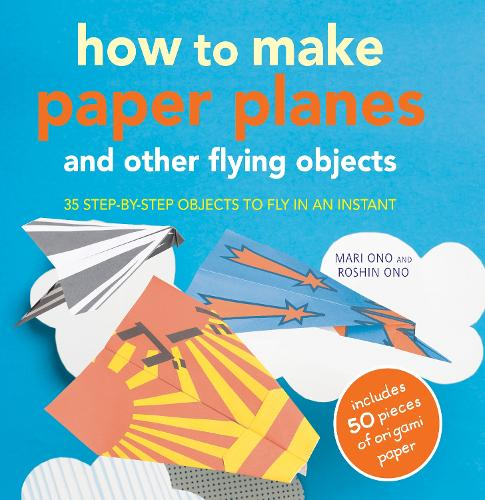 How to Make Paper Planes and Other Flying Objects: 35 Step-by-Step Objects to Fly in an Instant (Paperback)