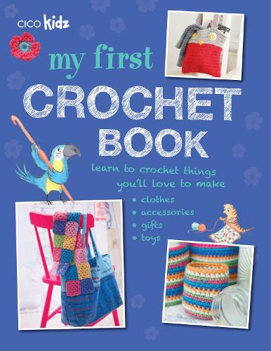 My First Crochet Book: 35 Fun and Easy Crochet Projects for Children Aged 7 Years+ (Paperback)