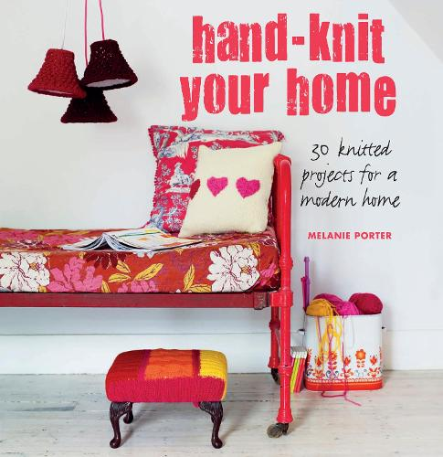 Hand-knit Your Home: 30 Knitted Projects for a Modern Home (Paperback)