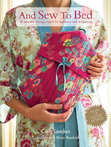 And Sew To Bed: 30 Beautiful Sewing Projects for Nightwear and Accessories (Paperback)