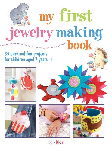 My First Jewelry Making Book: 35 Easy and Fun Projects for Children Aged 7 Years + (Paperback)