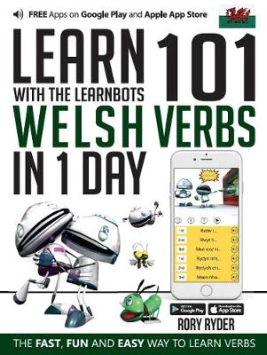 Learn 101 Welsh Verbs in 1 Day with the Learnbots: The Fast, Fun and Easy Way to Learn Verbs - Learnbots (Paperback)