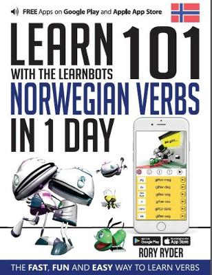 Learn 101 Norwegian Verbs in 1 Day with the Learnbots: The Fast, Fun and Easy Way to Learn Verbs - Learnbots (Paperback)