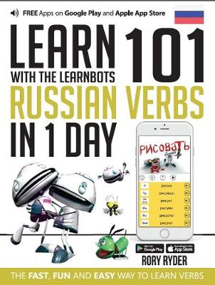 Learn 101 Russian Verbs in 1 Day with the Learnbots: Fun and Easy Way to Learn Verbs - Learnbots (Paperback)