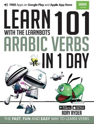 Learn 101 Arabic Verbs in 1 Day with the Learnbots: The Fast, Fun and Easy Way to Learn Verbs - Learnbots (Paperback)