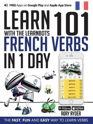 Learn 101 French Verbs In 1 day: With LearnBots - LearnBots (Paperback)