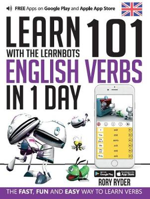 Learn 101 English Verbs in 1 Day with the Learnbots: The Fast, Fun and Easy Way to Learn Verbs - Learnbots (Paperback)