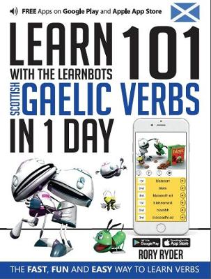 Learn 101 Scottish Gaelic Verbs in 1 Day with the Learnbots: The Fast, Fun and Easy Way to Learn Verbs - Learnbots (Paperback)
