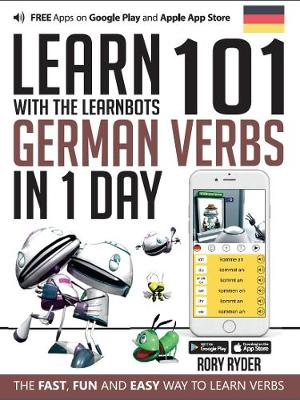 Learn 101 German Verbs in 1 Day with the Learnbots: The Fast, Fun and Easy Way to Learn Verbs - Learnbots (Paperback)