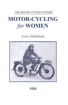 Motorcycling for Women 1928: A Book for the Lady Driver, Sidecar Passenger and Pillion Rider (Hardback)
