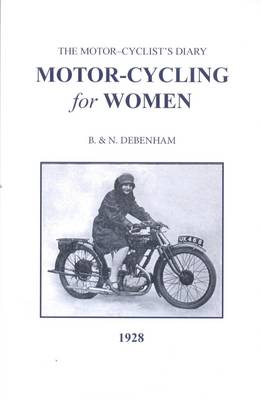 Motor-Cycling for Women 1928: A Book for the Lady Driver, Sidecar Passenger and Pillion Rider (Paperback)