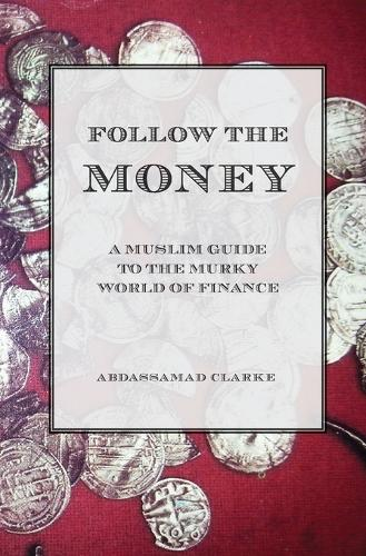 Follow the Money - A Muslim Guideto the Murky World of Finance (Paperback)