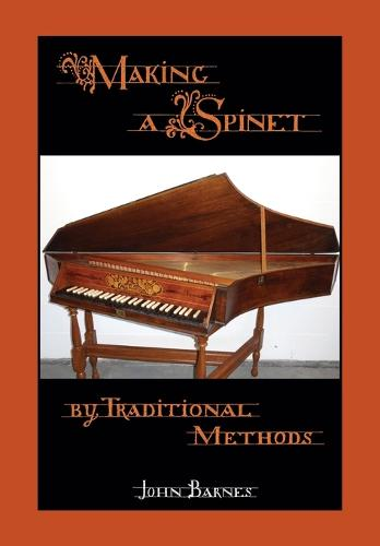 Making a Spinet by Traditional Methods (Paperback)