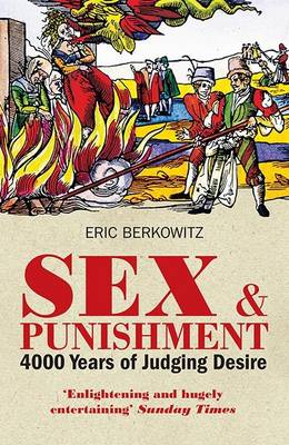 Sex and Punishment: Four Thousand Years of Judging Desire (Paperback)