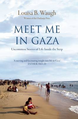 Meet Me in Gaza: Uncommon Stories of Life Inside the Strip (Paperback)