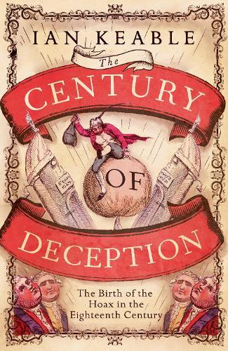 The Century of Deception: The Birth of the Hoax in Eighteenth Century England (Hardback)