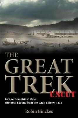 The Great Trek Uncut: Escape from British Rule: the Boer Exodus from the Cape Colony 1836 (Paperback)