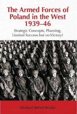 The Armed Forces of Poland in the West 1939-46: Strategic Concepts, Planning, Limited Success but No Victory! - Helion Studies in Military History (Paperback)