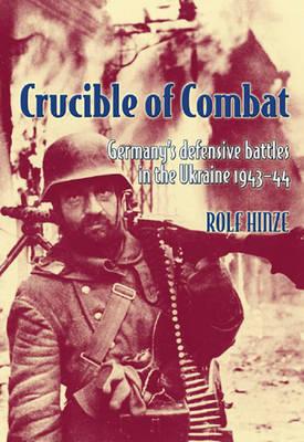 Crucible of Combat: Germany'S Defensive Battles in the Ukraine 1943-44 (Paperback)