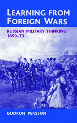 Learning from Foreign Wars: Russian Military Thinking 1859-73 - Helion Studies in Military History (Hardback)
